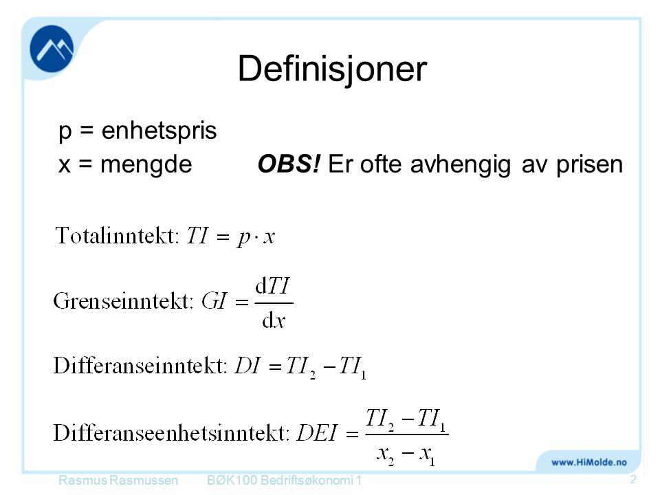 Definisjoner p = enhetspris x = mengdeOBS! Er ofte avhengig av prisen BØK100 Bedriftsøkonomi 1 2 Rasmus Rasmussen