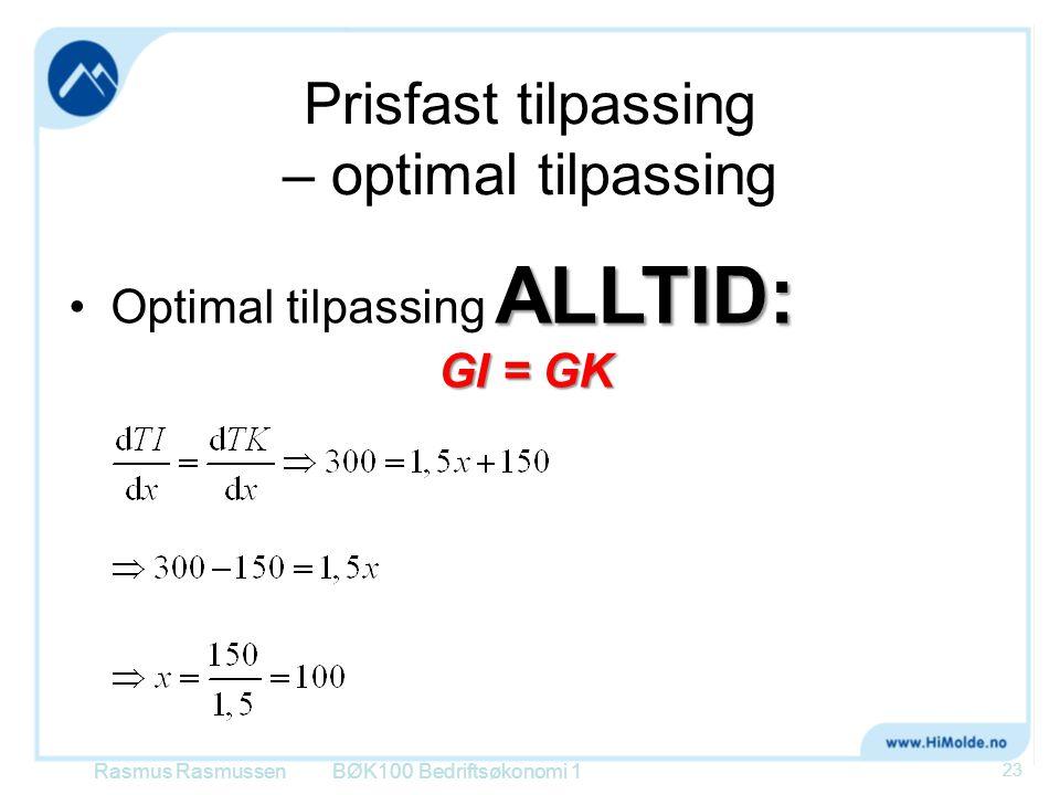 Prisfast tilpassing – optimal tilpassing Rasmus RasmussenBØK100 Bedriftsøkonomi 1 23 ALLTID:Optimal tilpassing ALLTID: GI = GK