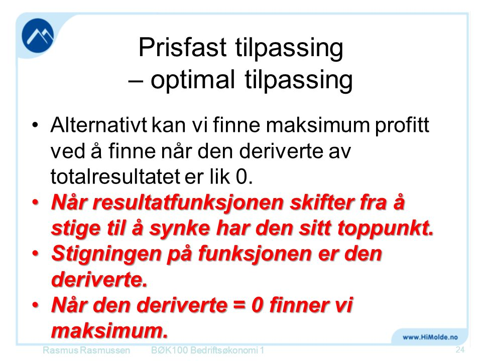 Prisfast tilpassing – optimal tilpassing Rasmus RasmussenBØK100 Bedriftsøkonomi 1 24 Alternativt kan vi finne maksimum profitt ved å finne når den der