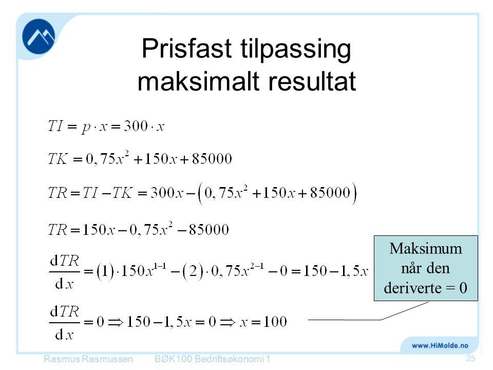 Prisfast tilpassing maksimalt resultat Rasmus RasmussenBØK100 Bedriftsøkonomi 1 25 Maksimum når den deriverte = 0