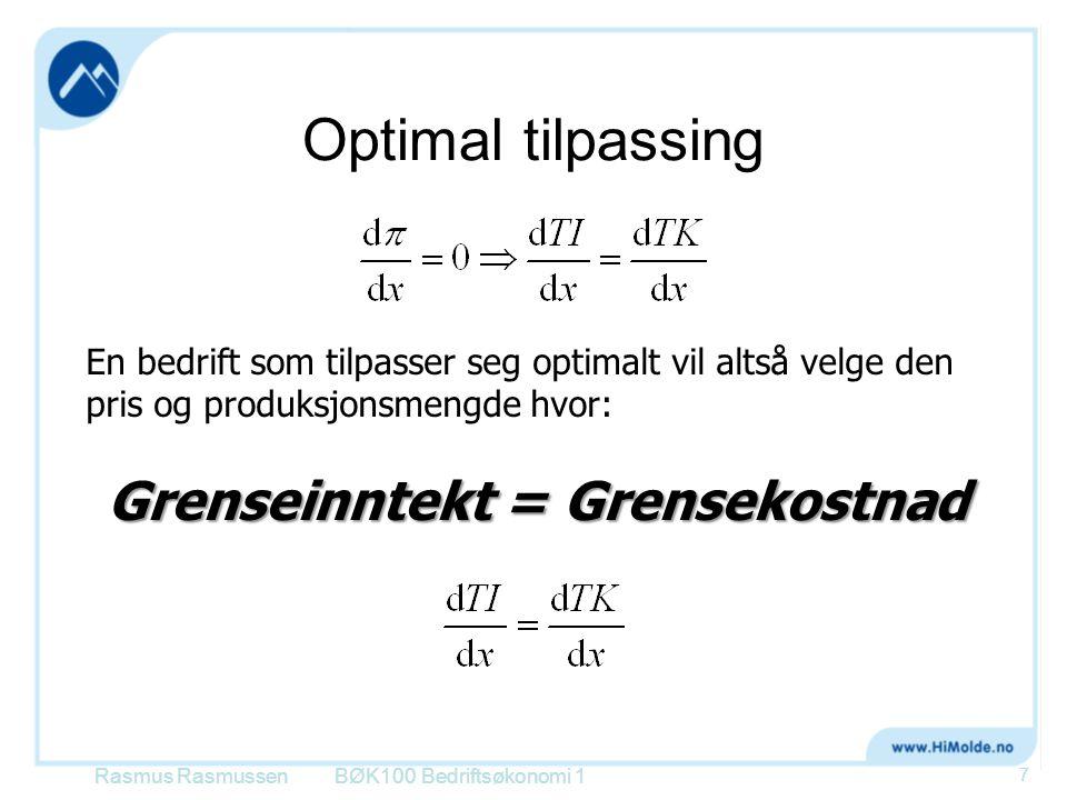 Optimal tilpassing BØK100 Bedriftsøkonomi 1 7 Rasmus Rasmussen En bedrift som tilpasser seg optimalt vil altså velge den pris og produksjonsmengde hvo