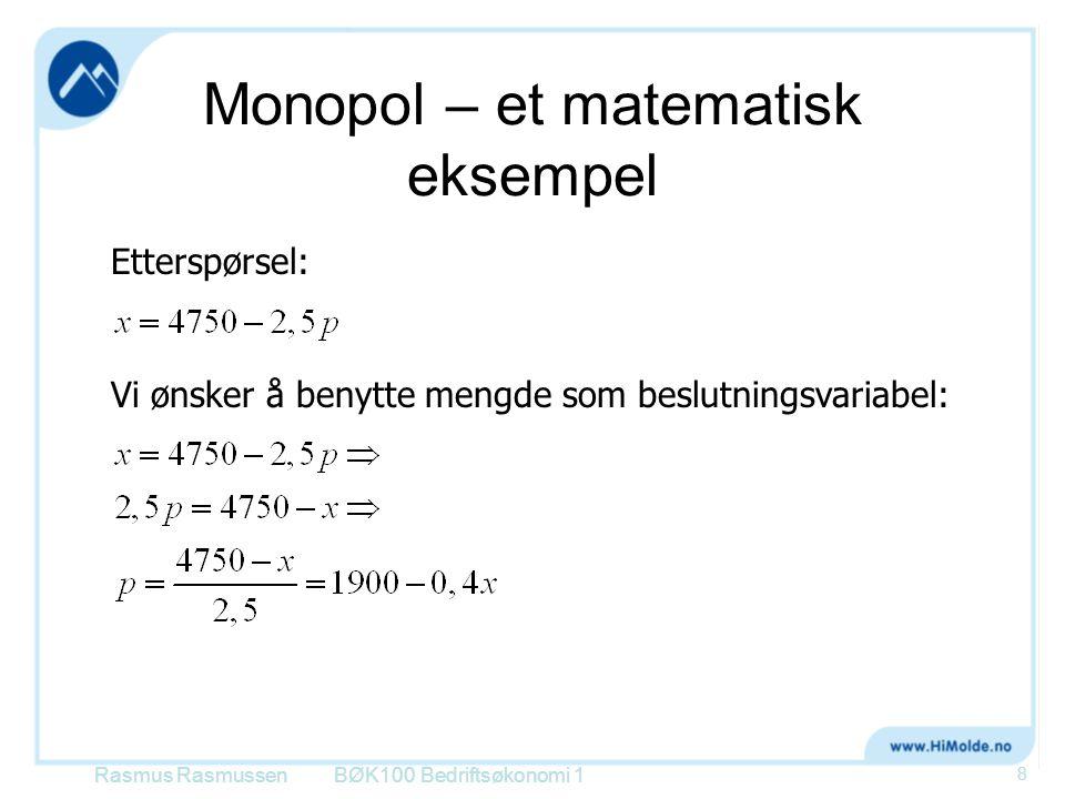 Monopol – et matematisk eksempel Rasmus RasmussenBØK100 Bedriftsøkonomi 1 8 Etterspørsel: Vi ønsker å benytte mengde som beslutningsvariabel: