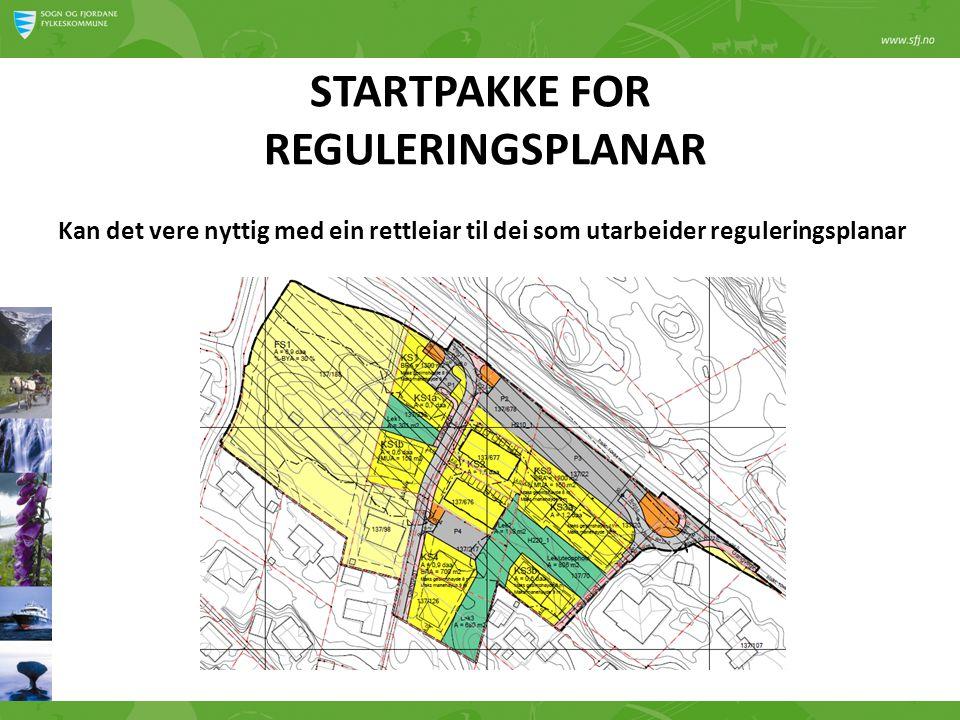 STARTPAKKE FOR REGULERINGSPLANAR Kan det vere nyttig med ein rettleiar til dei som utarbeider reguleringsplanar