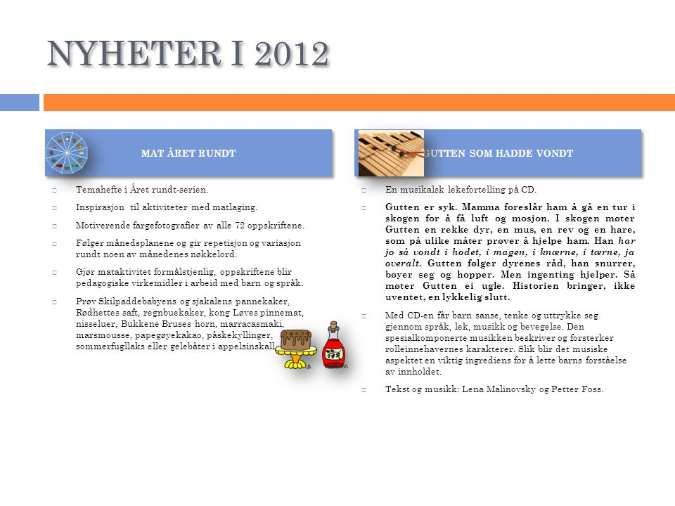 NYHETER I 2012  Temahefte i Året rundt-serien.  Inspirasjon til aktiviteter med matlaging.  Motiverende fargefotografier av alle 72 oppskriftene. 