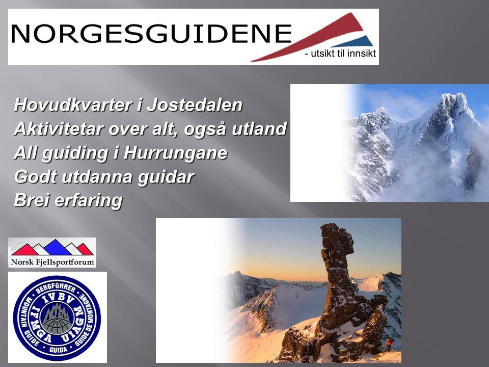 Hovudkvarter i Jostedalen Aktivitetar over alt, også utland All guiding i Hurrungane Godt utdanna guidar Brei erfaring