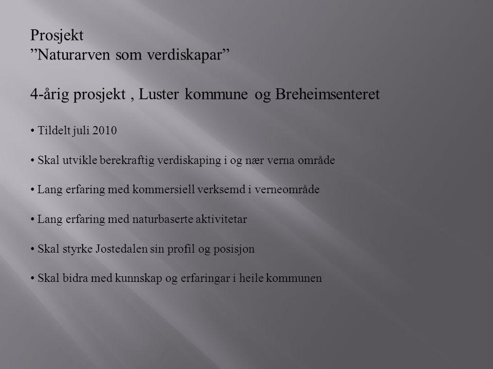 """Prosjekt """"Naturarven som verdiskapar"""" 4-årig prosjekt, Luster kommune og Breheimsenteret Tildelt juli 2010 Skal utvikle berekraftig verdiskaping i og"""