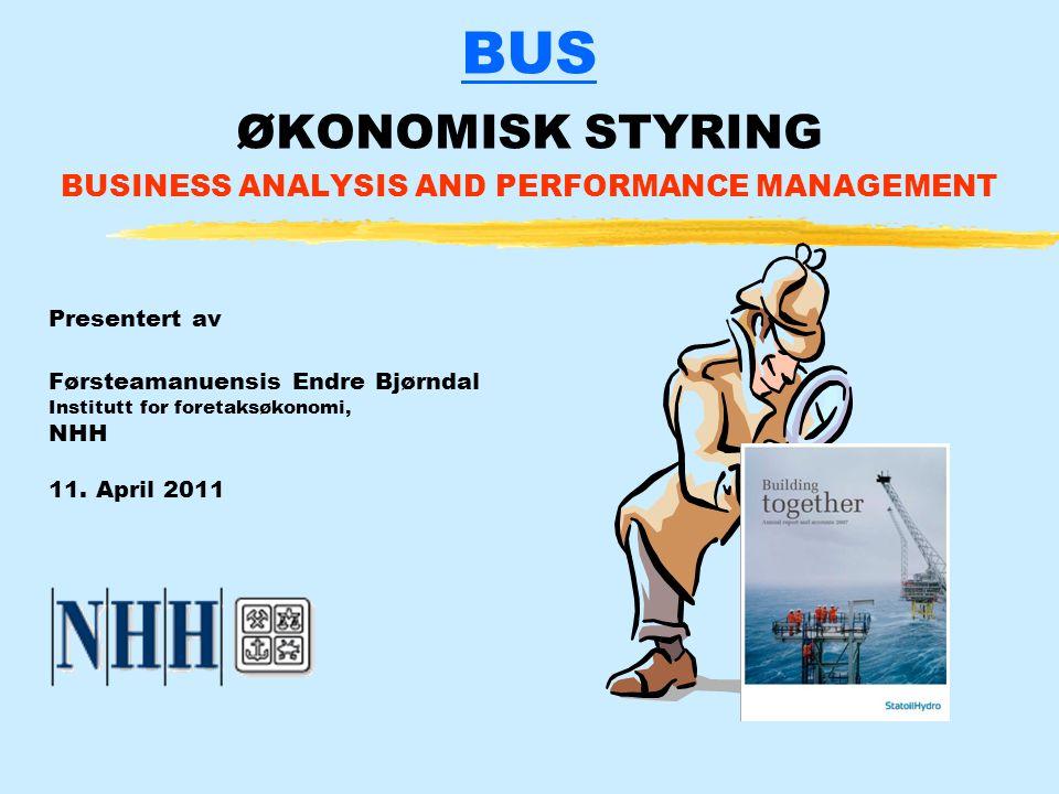 BUS ØKONOMISK STYRING BUSINESS ANALYSIS AND PERFORMANCE MANAGEMENT Presentert av Førsteamanuensis Endre Bjørndal Institutt for foretaksøkonomi, NHH 11