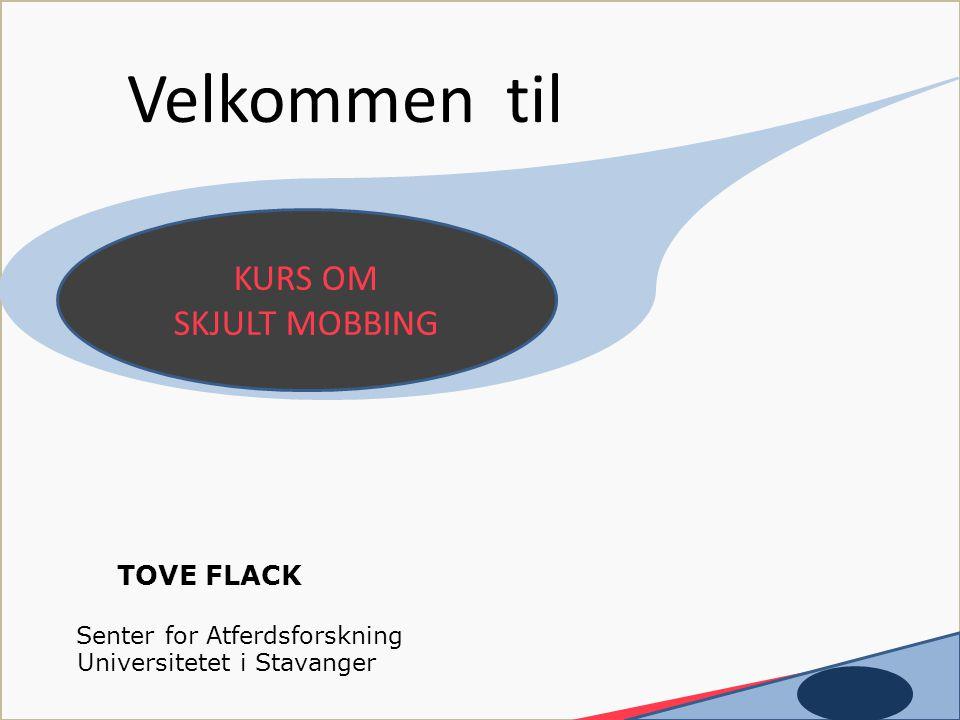 TOVE FLACK Senter for Atferdsforskning Universitetet i Stavanger KURS OM SKJULT MOBBING Velkommen til