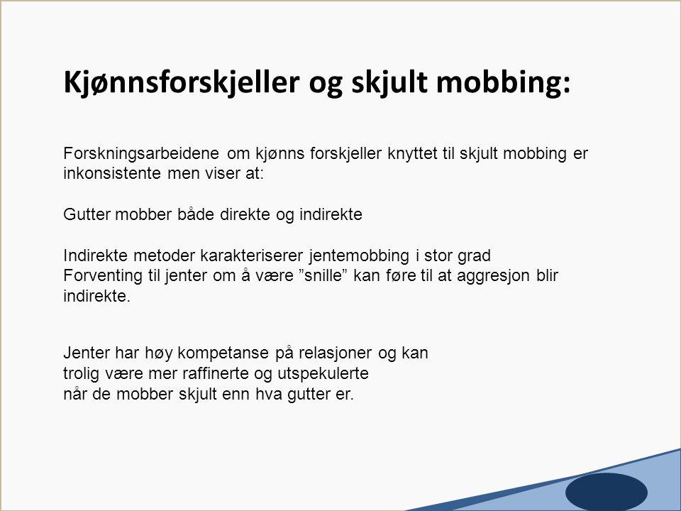 Kjønnsforskjeller og skjult mobbing: Forskningsarbeidene om kjønns forskjeller knyttet til skjult mobbing er inkonsistente men viser at: Gutter mobber