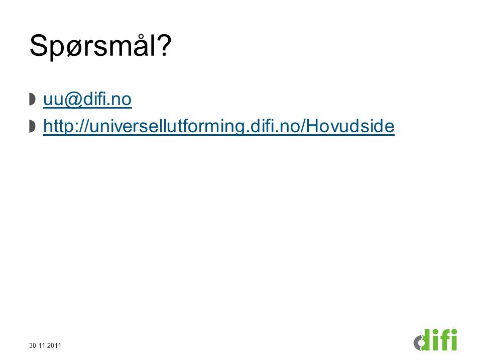 Spørsmål uu@difi.no http://universellutforming.difi.no/Hovudside 30.11.2011