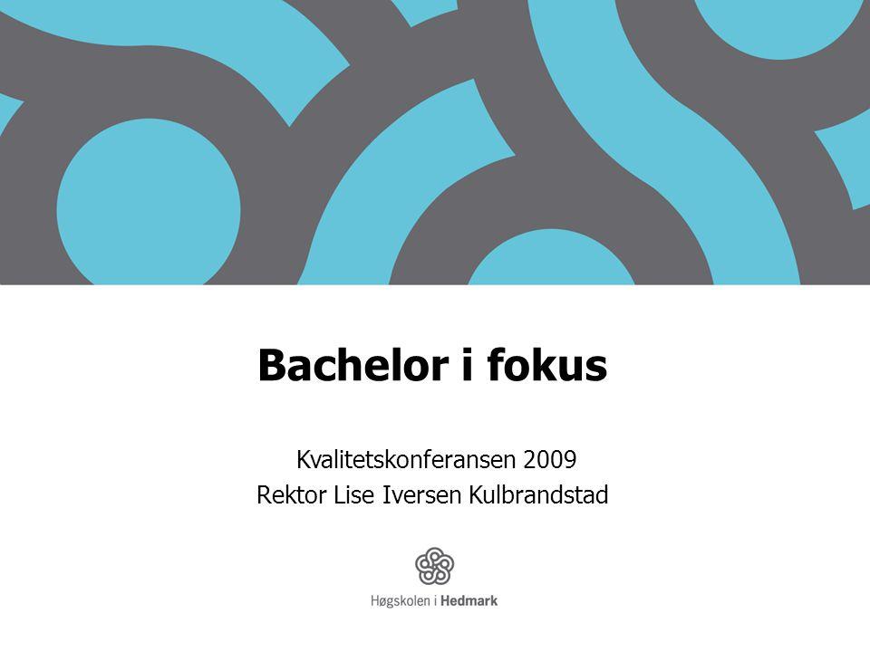 Bachelor i fokus Kvalitetskonferansen 2009 Rektor Lise Iversen Kulbrandstad