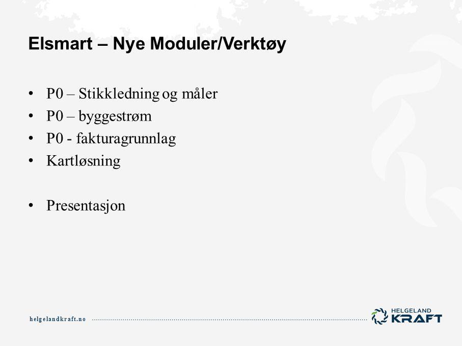 helgelandkraft.no Elsmart – Nye Moduler/Verktøy P0 – Stikkledning og måler P0 – byggestrøm P0 - fakturagrunnlag Kartløsning Presentasjon