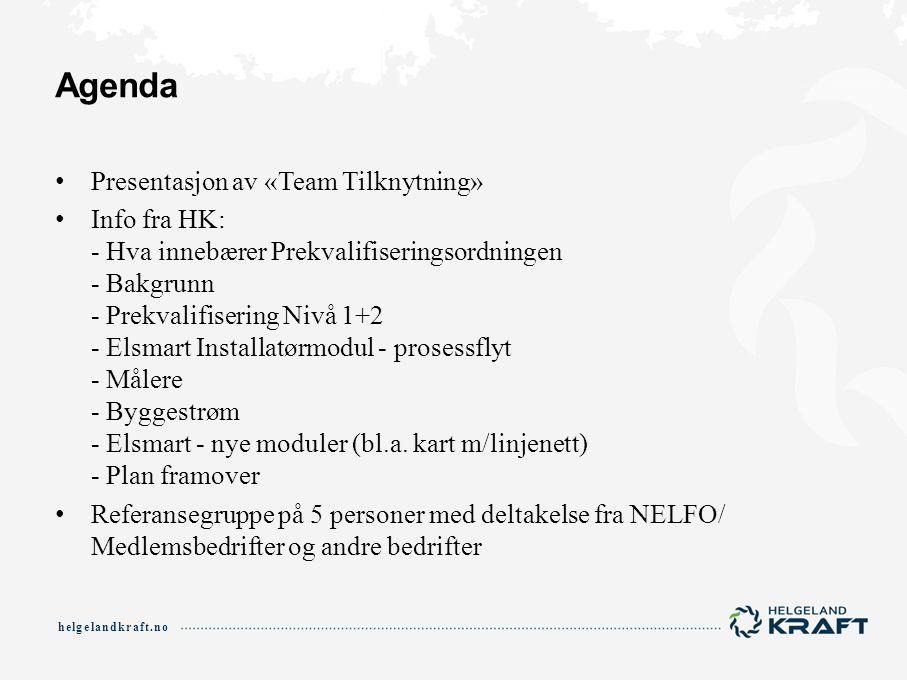 helgelandkraft.no Agenda Presentasjon av «Team Tilknytning» Info fra HK: - Hva innebærer Prekvalifiseringsordningen - Bakgrunn - Prekvalifisering Nivå