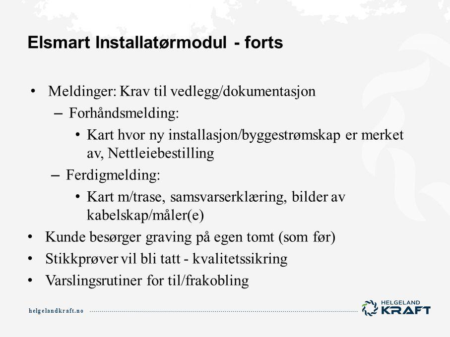 helgelandkraft.no Elsmart Installatørmodul - forts Meldinger: Krav til vedlegg/dokumentasjon – Forhåndsmelding: Kart hvor ny installasjon/byggestrømsk