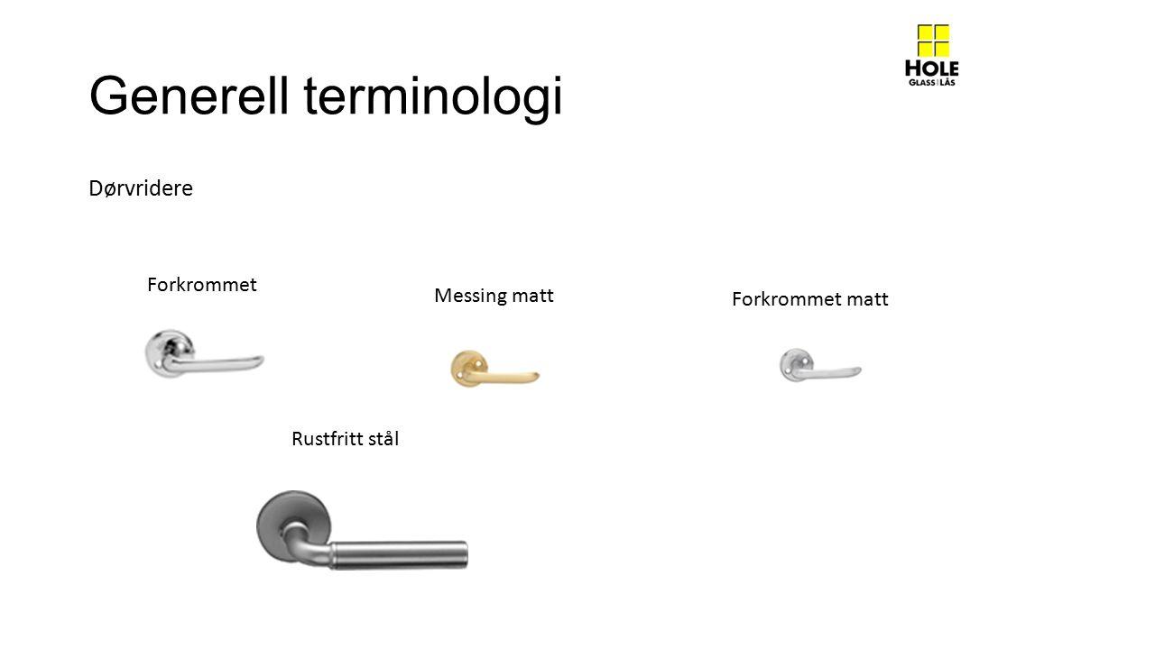 Generell terminologi Forkrommet Messing matt Forkrommet matt Rustfritt stål Dørvridere