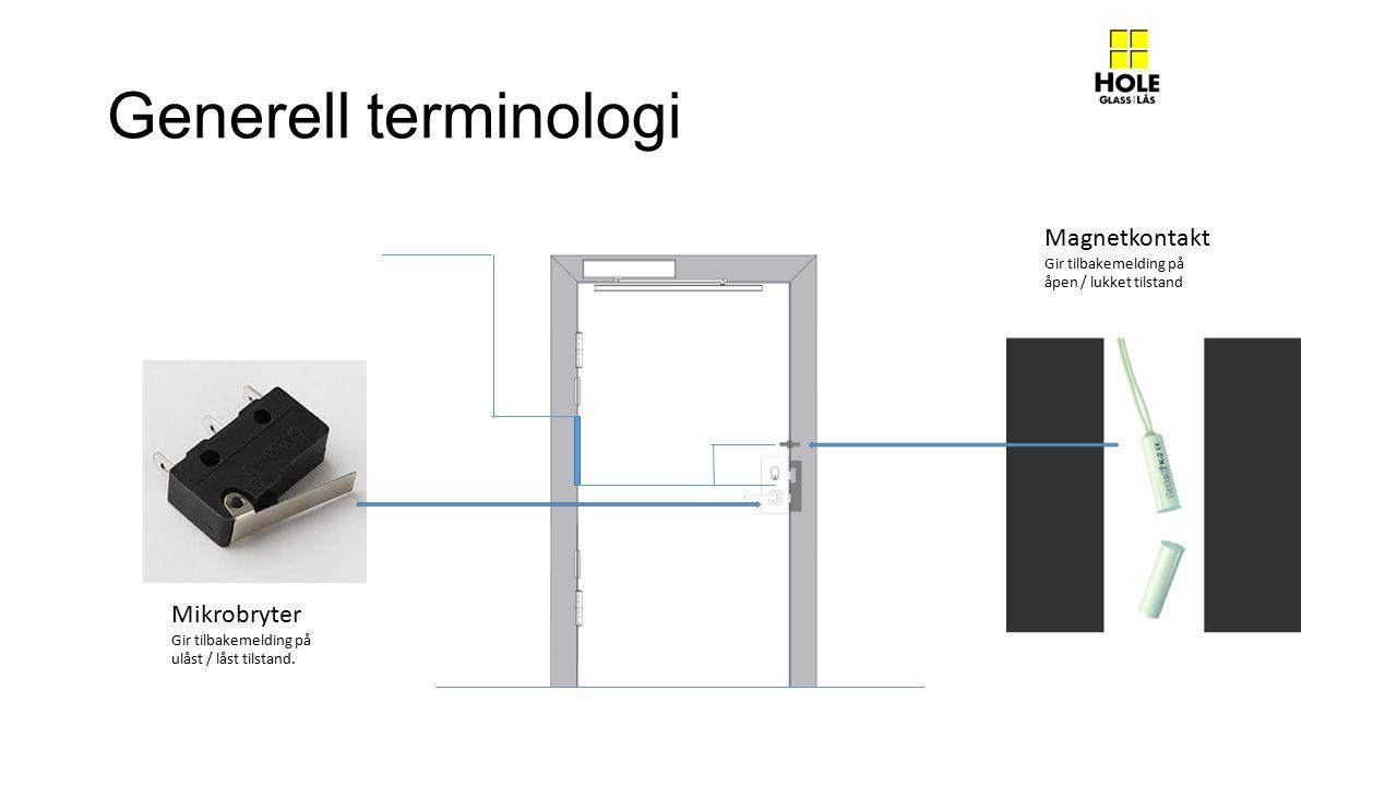 Generell terminologi Magnetkontakt Gir tilbakemelding på åpen / lukket tilstand Mikrobryter Gir tilbakemelding på ulåst / låst tilstand.