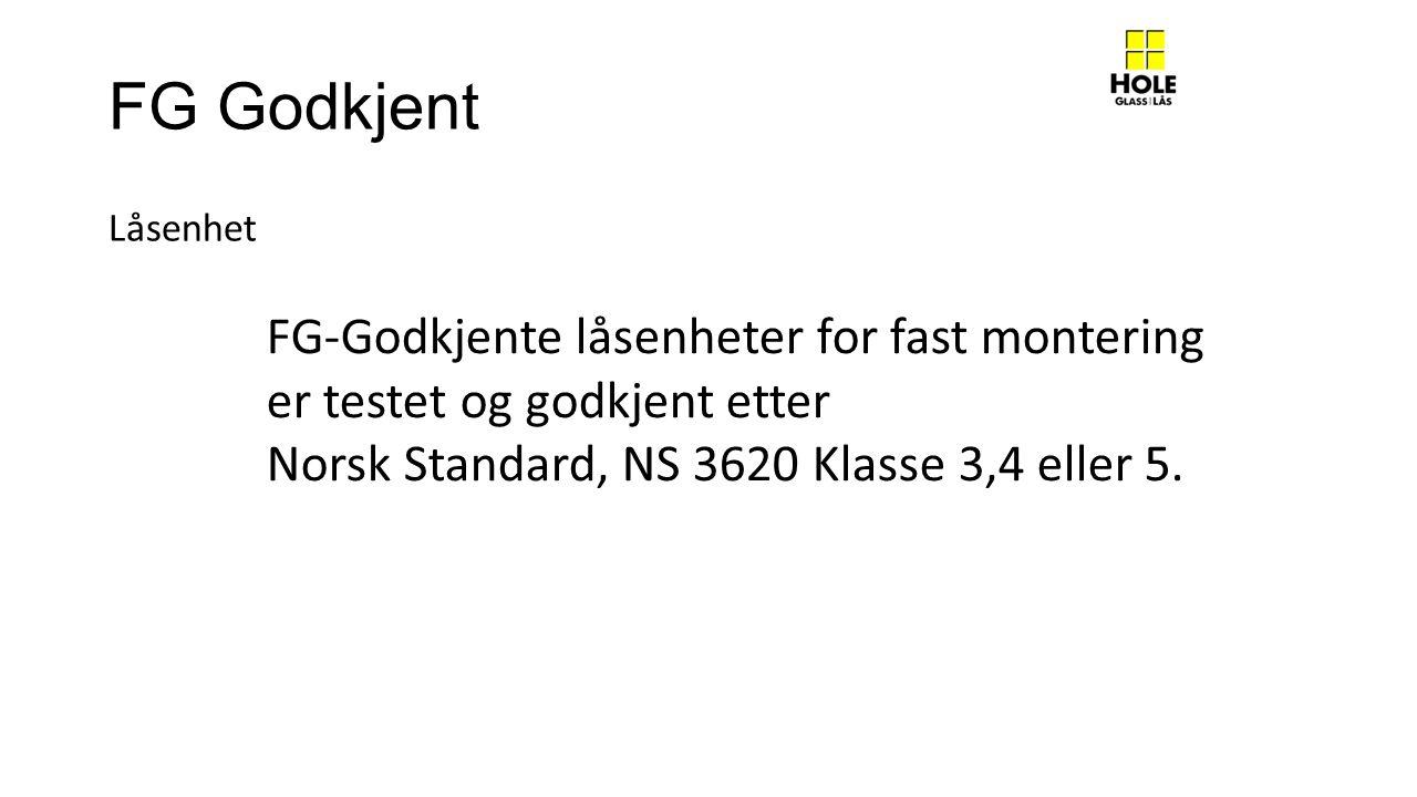FG Godkjent Låsenhet FG-Godkjente låsenheter for fast montering er testet og godkjent etter Norsk Standard, NS 3620 Klasse 3,4 eller 5.