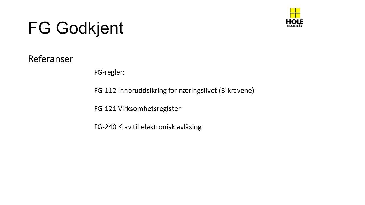 FG Godkjent Referanser FG-regler: FG-112 Innbruddsikring for næringslivet (B-kravene) FG-121 Virksomhetsregister FG-240 Krav til elektronisk avlåsing
