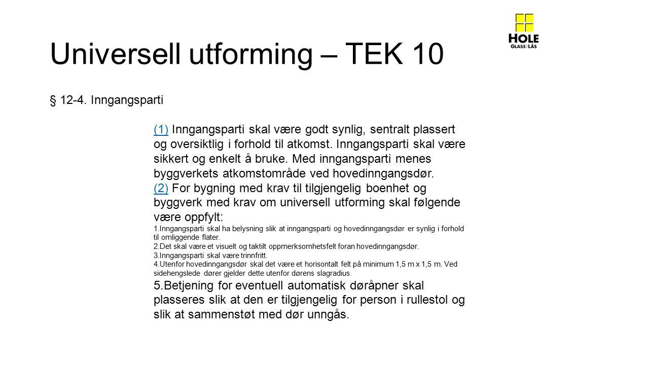 Universell utforming – TEK 10 (1)(1) Inngangsparti skal være godt synlig, sentralt plassert og oversiktlig i forhold til atkomst.