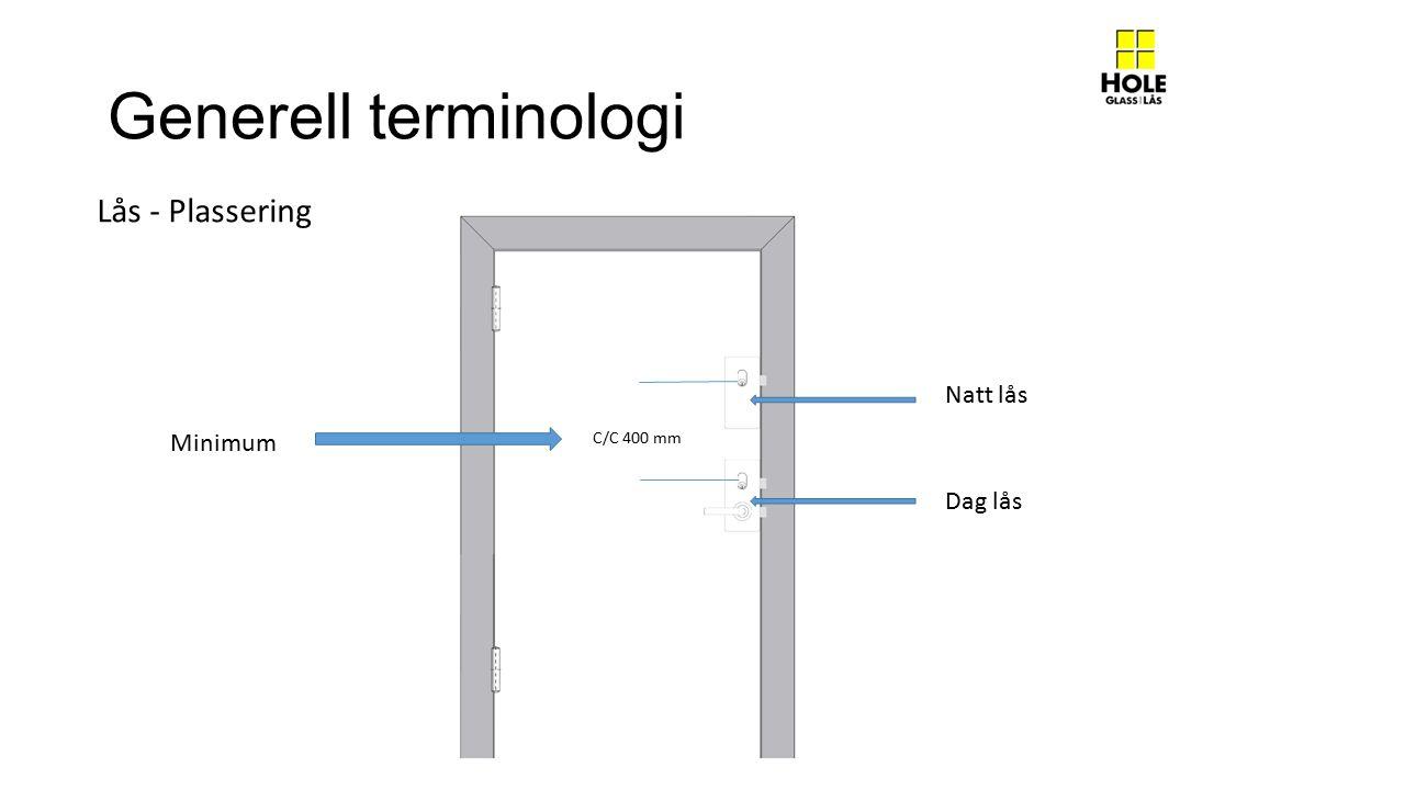Generell terminologi Lås - Plassering Natt lås Dag lås C/C 400 mm Minimum