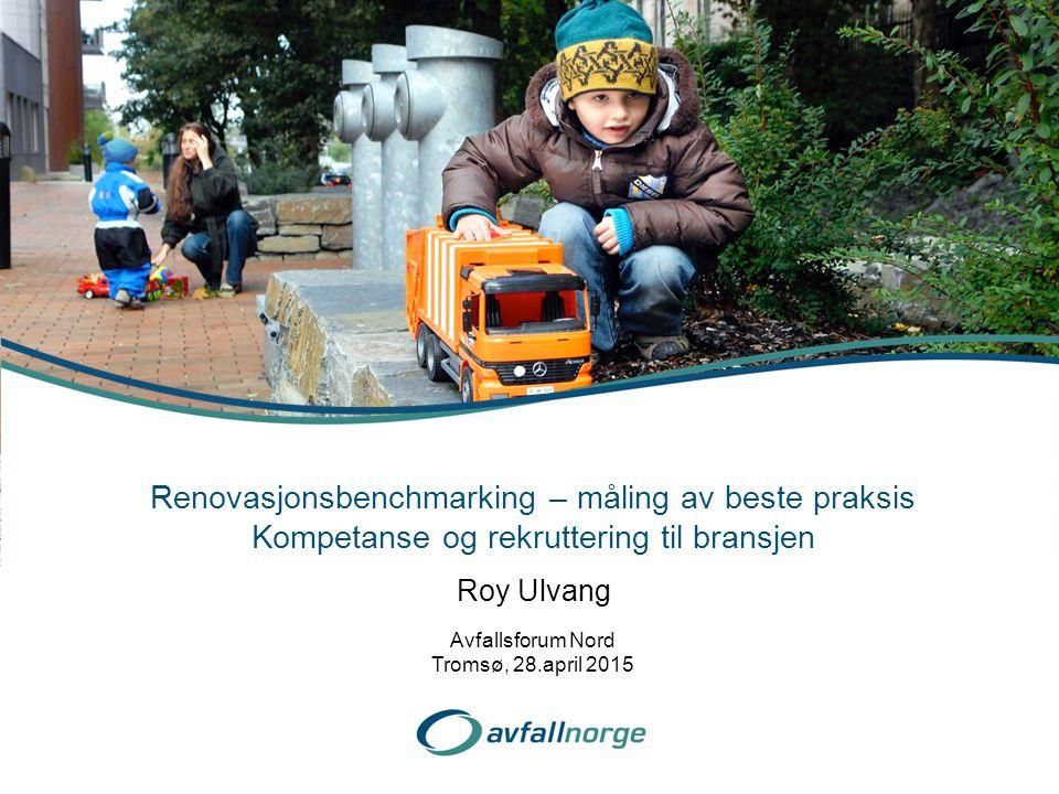Roy Ulvang Renovasjonsbenchmarking – måling av beste praksis Kompetanse og rekruttering til bransjen Avfallsforum Nord Tromsø, 28.april 2015
