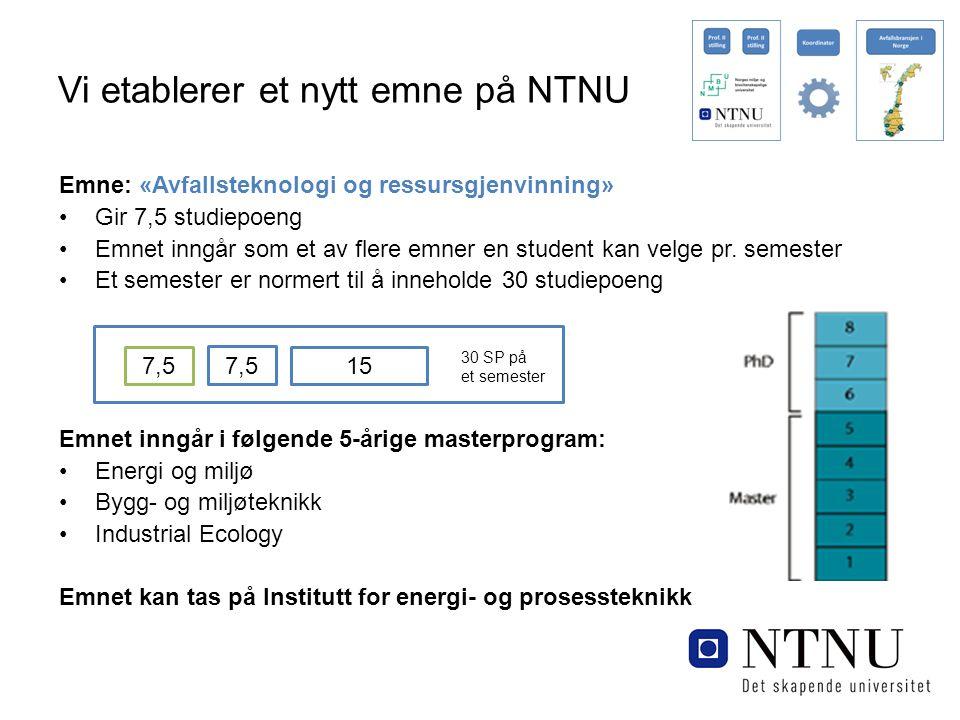 Vi etablerer et nytt emne på NTNU Emne: «Avfallsteknologi og ressursgjenvinning» Gir 7,5 studiepoeng Emnet inngår som et av flere emner en student kan velge pr.