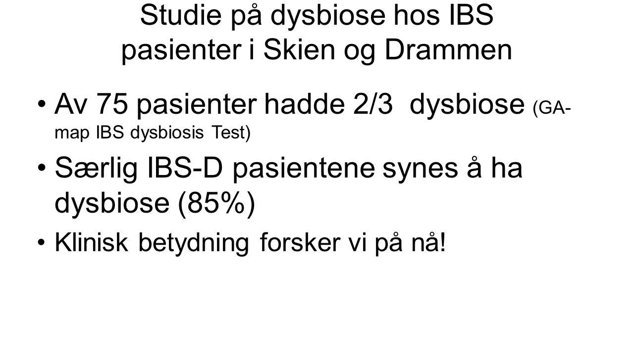 Studie på dysbiose hos IBS pasienter i Skien og Drammen Av 75 pasienter hadde 2/3 dysbiose (GA- map IBS dysbiosis Test) Særlig IBS-D pasientene synes