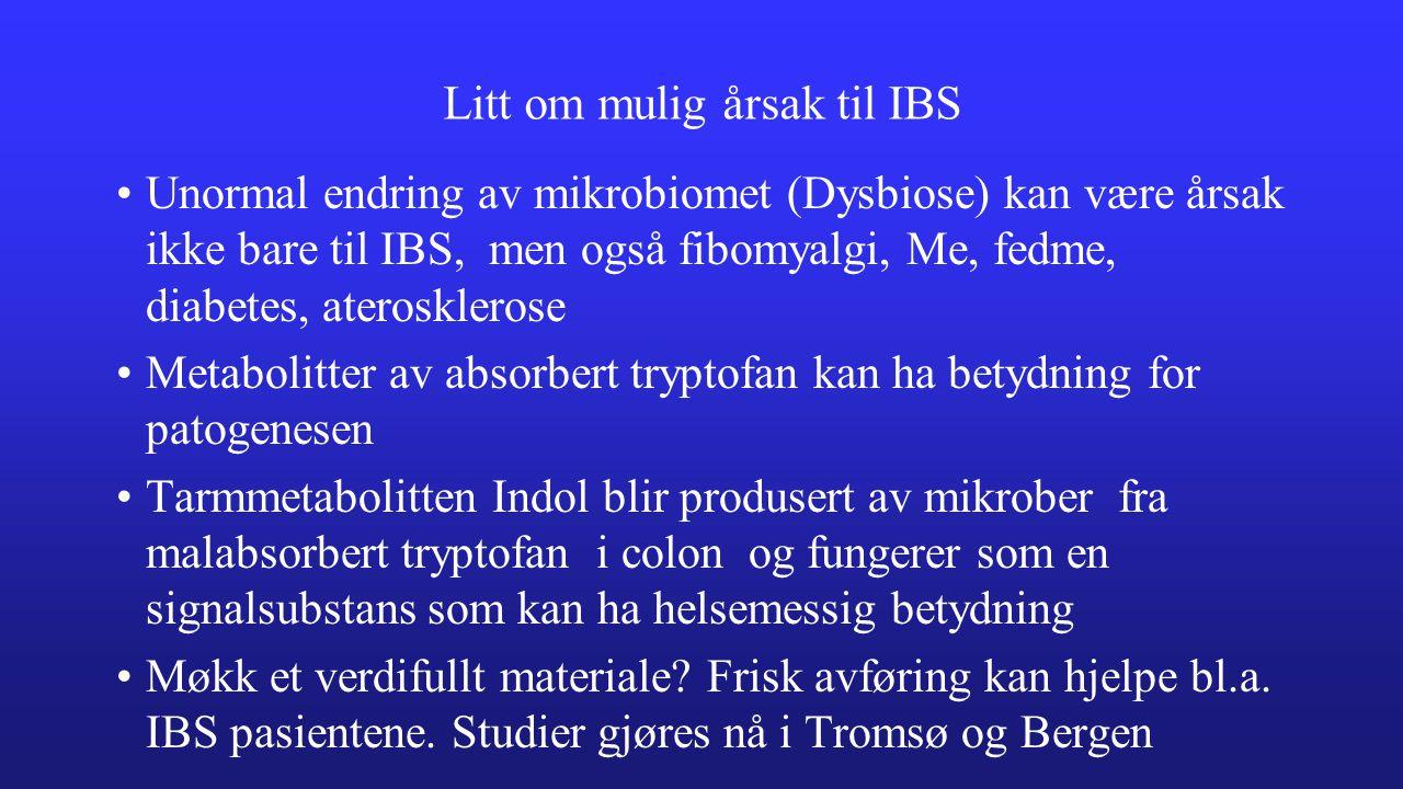 Litt om mulig årsak til IBS Unormal endring av mikrobiomet (Dysbiose) kan være årsak ikke bare til IBS, men også fibomyalgi, Me, fedme, diabetes, ater