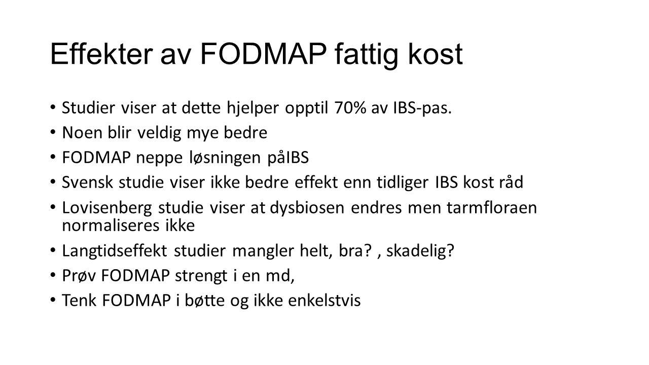 Effekter av FODMAP fattig kost Studier viser at dette hjelper opptil 70% av IBS-pas. Noen blir veldig mye bedre FODMAP neppe løsningen påIBS Svensk st