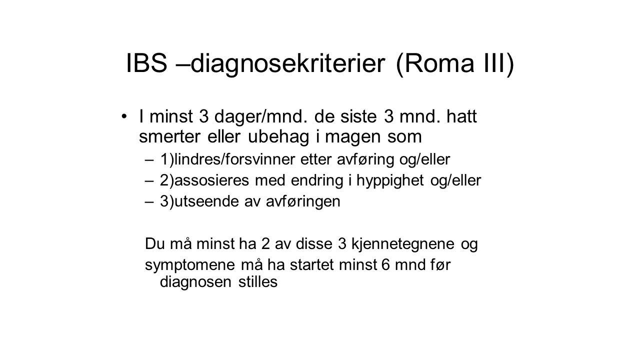 IBS –diagnosekriterier (Roma III) I minst 3 dager/mnd. de siste 3 mnd. hatt smerter eller ubehag i magen som –1)lindres/forsvinner etter avføring og/e