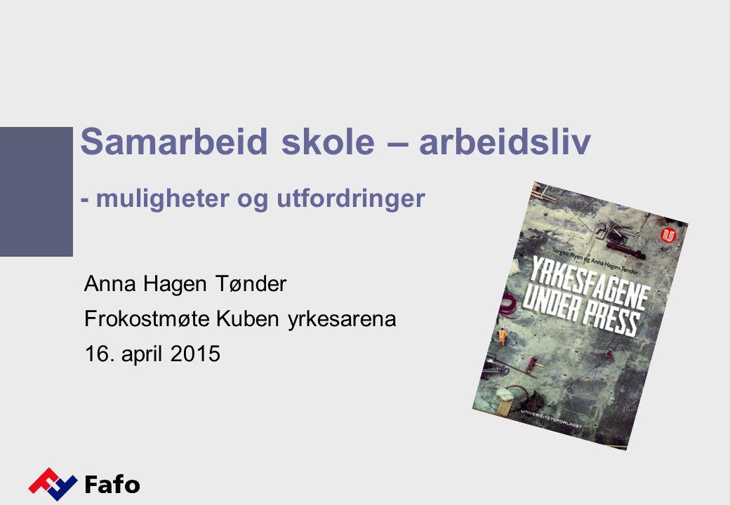 Samarbeid skole – arbeidsliv - muligheter og utfordringer Anna Hagen Tønder Frokostmøte Kuben yrkesarena 16.