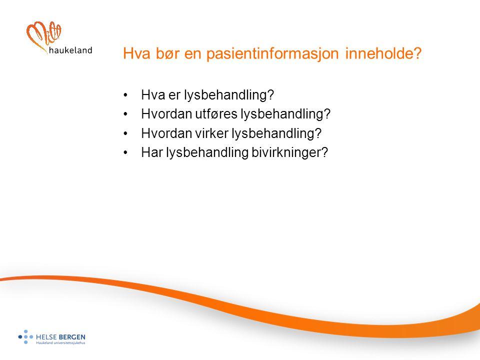 Hva bør en pasientinformasjon inneholde? Hva er lysbehandling? Hvordan utføres lysbehandling? Hvordan virker lysbehandling? Har lysbehandling bivirkni