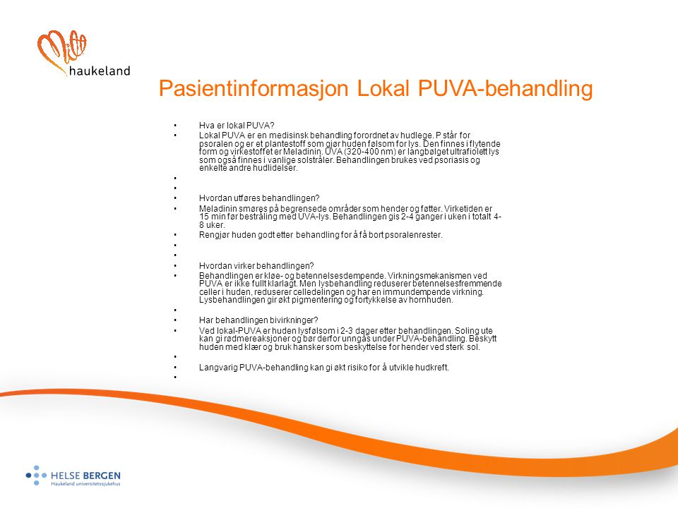 Pasientinformasjon Lokal PUVA-behandling Hva er lokal PUVA? Lokal PUVA er en medisinsk behandling forordnet av hudlege. P står for psoralen og er et p