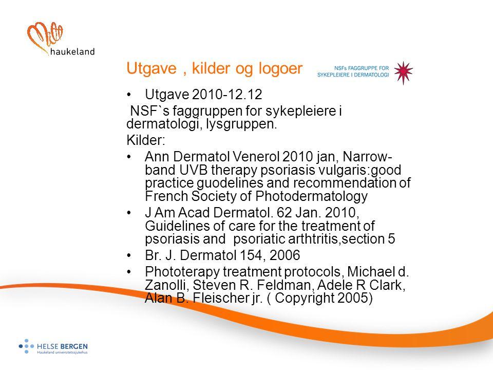 Utgave, kilder og logoer Utgave 2010-12.12 NSF`s faggruppen for sykepleiere i dermatologi, lysgruppen. Kilder: Ann Dermatol Venerol 2010 jan, Narrow-