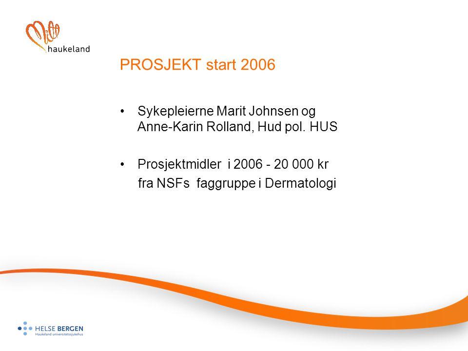 PROSJEKT start 2006 Sykepleierne Marit Johnsen og Anne-Karin Rolland, Hud pol. HUS Prosjektmidler i 2006 - 20 000 kr fra NSFs faggruppe i Dermatologi