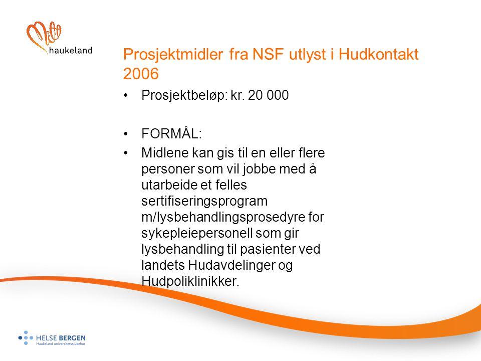 Prosjektmidler fra NSF utlyst i Hudkontakt 2006 Prosjektbeløp: kr. 20 000 FORMÅL: Midlene kan gis til en eller flere personer som vil jobbe med å utar