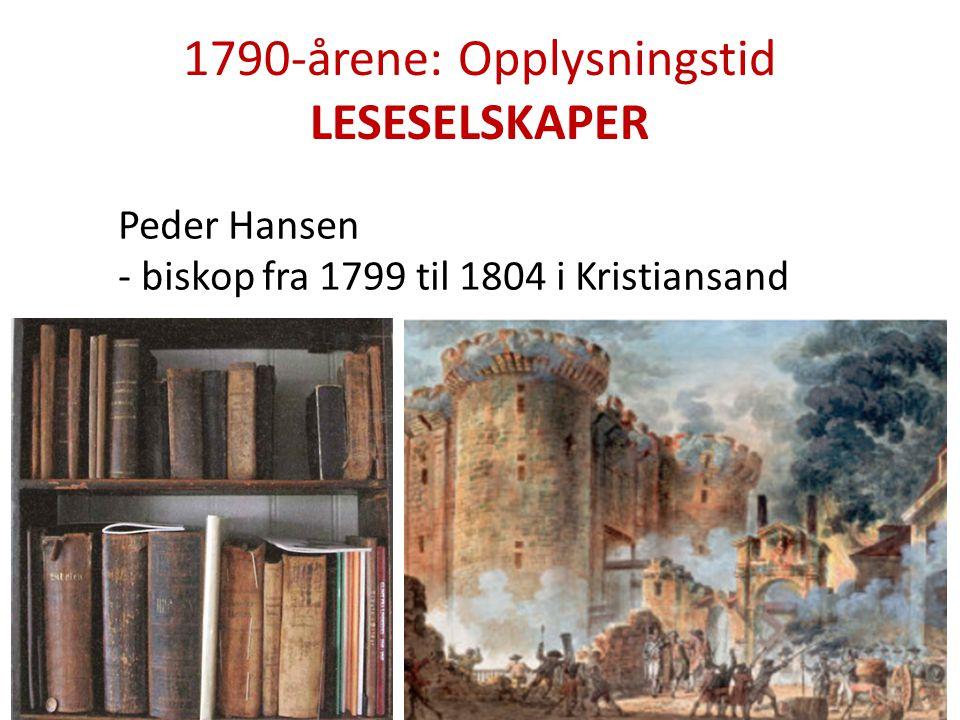1790-årene: Opplysningstid LESESELSKAPER Peder Hansen - biskop fra 1799 til 1804 i Kristiansand