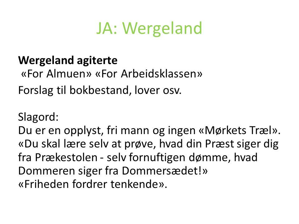 JA: Wergeland Wergeland agiterte «For Almuen» «For Arbeidsklassen» Forslag til bokbestand, lover osv. Slagord: Du er en opplyst, fri mann og ingen «Mø