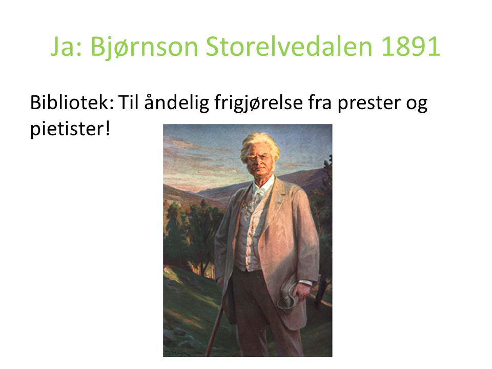 Ja: Bjørnson Storelvedalen 1891 Bibliotek: Til åndelig frigjørelse fra prester og pietister!
