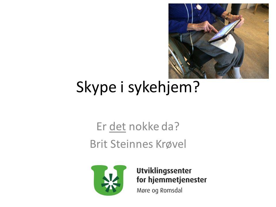 Hensikt. Skype i sykehjem: som kommunikasjon mellom beboer i sykehjem og pårørende.