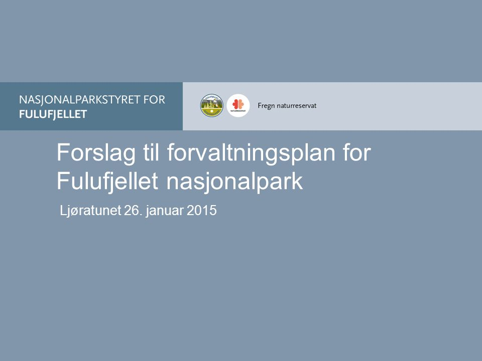 Forslag til forvaltningsplan for Fulufjellet nasjonalpark Ljøratunet 26. januar 2015