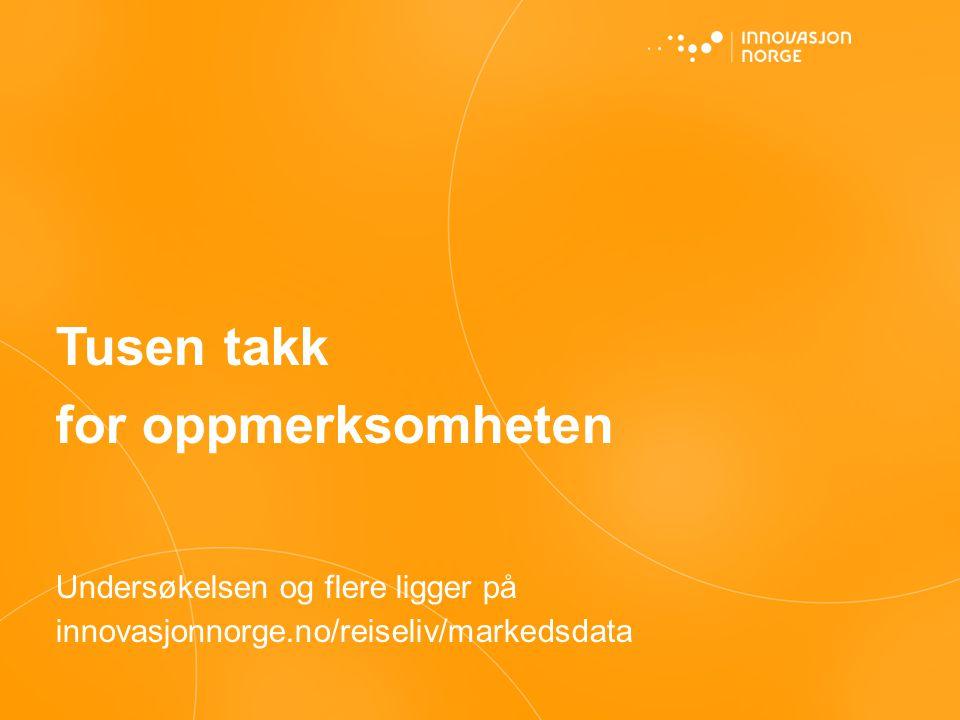 Tusen takk for oppmerksomheten Undersøkelsen og flere ligger på innovasjonnorge.no/reiseliv/markedsdata