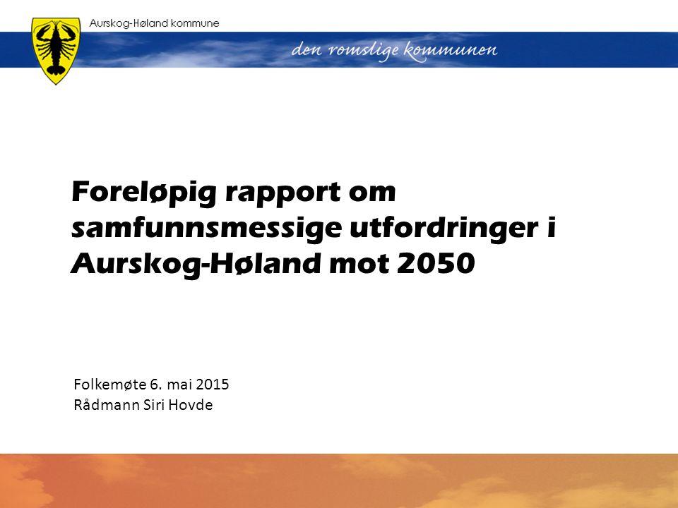Foreløpig rapport om samfunnsmessige utfordringer i Aurskog-Høland mot 2050 Folkemøte 6.