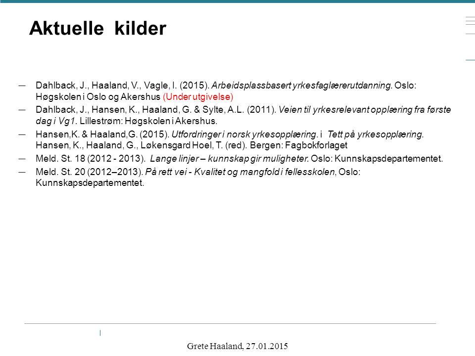 Aktuelle kilder — Dahlback, J., Haaland, V., Vagle, I. (2015). Arbeidsplassbasert yrkesfaglærerutdanning. Oslo: Høgskolen i Oslo og Akershus (Under ut