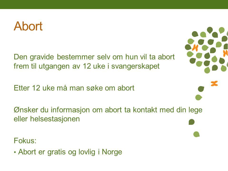 Abort Den gravide bestemmer selv om hun vil ta abort frem til utgangen av 12 uke i svangerskapet Etter 12 uke må man søke om abort Ønsker du informasj
