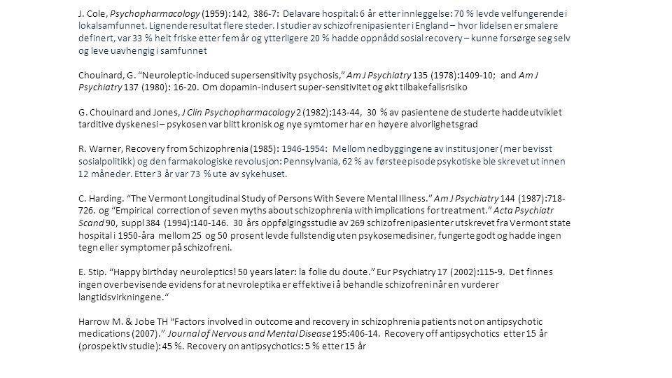 J. Cole, Psychopharmacology (1959): 142, 386-7: Delavare hospital: 6 år etter innleggelse: 70 % levde velfungerende i lokalsamfunnet. Lignende resulta