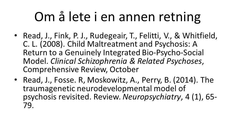 Om å lete i en annen retning Read, J., Fink, P. J., Rudegeair, T., Felitti, V., & Whitfield, C. L. (2008). Child Maltreatment and Psychosis: A Return