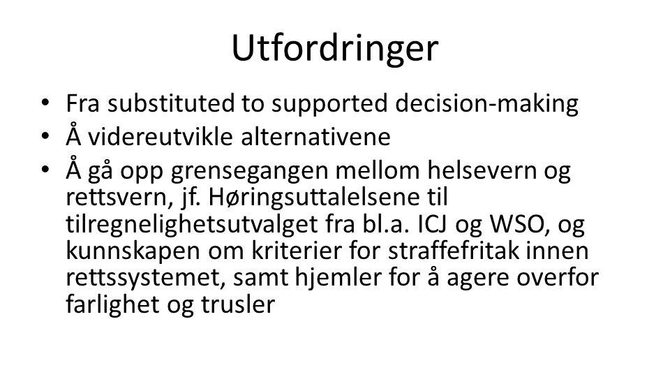 Utfordringer Fra substituted to supported decision-making Å videreutvikle alternativene Å gå opp grensegangen mellom helsevern og rettsvern, jf. Hørin