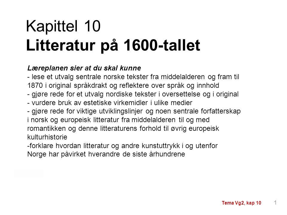 Kapittel 10 Litteratur på 1600-tallet Læreplanen sier at du skal kunne - lese et utvalg sentrale norske tekster fra middelalderen og fram til 1870 i o