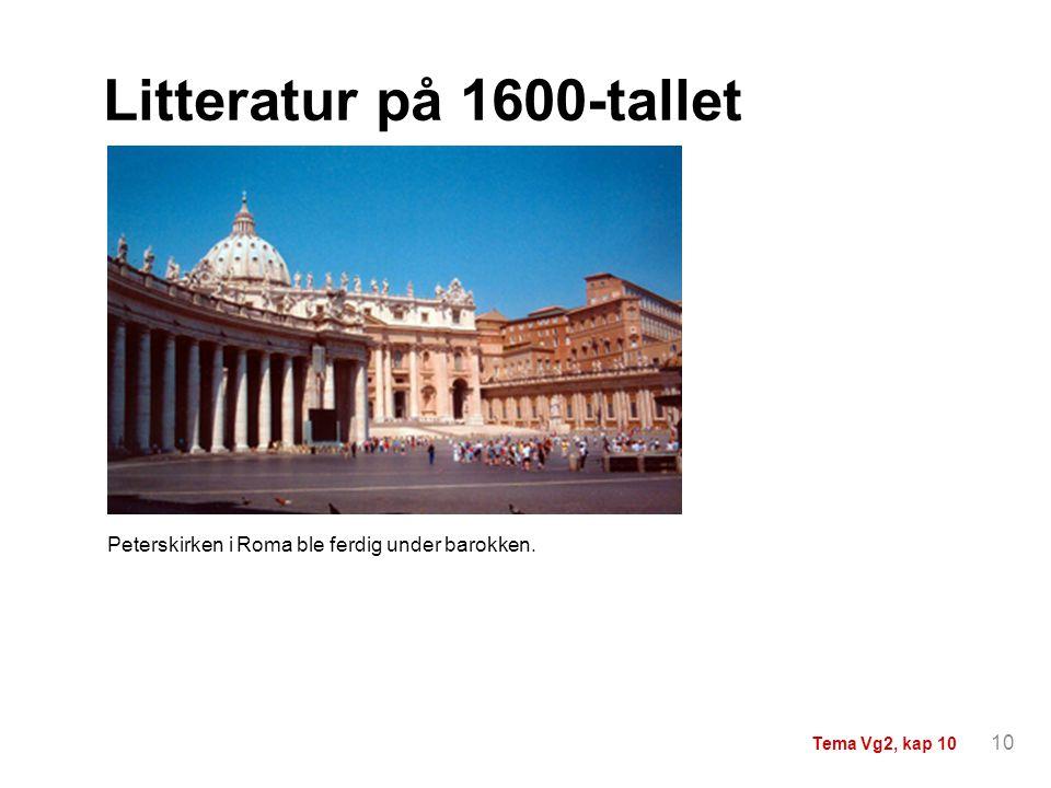 Litteratur på 1600-tallet Peterskirken i Roma ble ferdig under barokken. 10 Tema Vg2, kap 10
